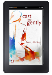 Cast Me Gently by Caren Werlinger