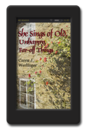 She Sings of Old, Unhappy, Far-Off Things by Caren J. Werlinger