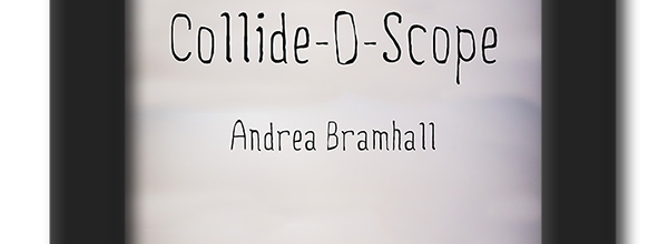 Collide-O-Scope by Andrea Bramhall 2nd