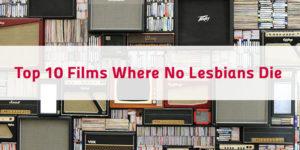 Top 10 Films Where No Lesbians Die