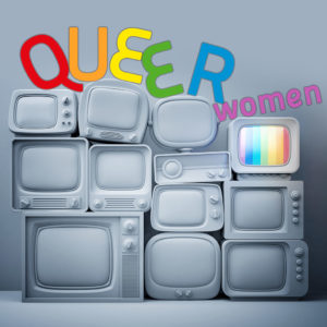 Queer Women written on Televisions with Rainbows