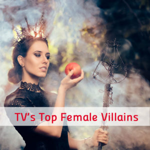 Top Female TV Villains