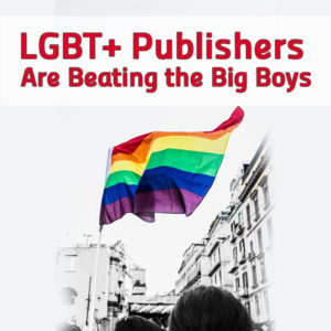 4 Ways LGBT+ Publishers Are Beating the Big Boys