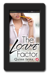 Cover of the opposites-attract romance The Love Factor by Quinn Ivins